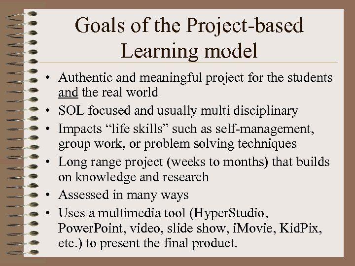 Goals of the Project-based Learning model • Authentic and meaningful project for the students