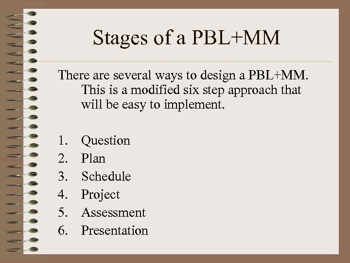 Stages of a PBL+MM There are several ways to design a PBL+MM. This is
