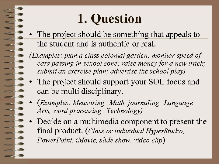 1. Question • The project should be something that appeals to the student and