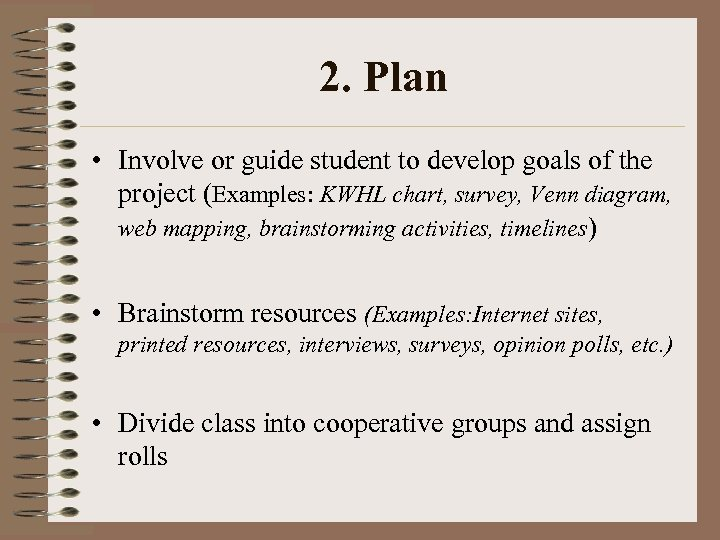 2. Plan • Involve or guide student to develop goals of the project (Examples: