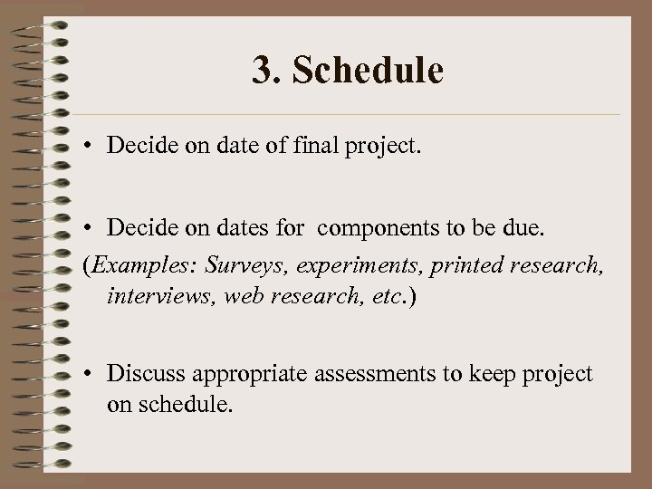 3. Schedule • Decide on date of final project. • Decide on dates for