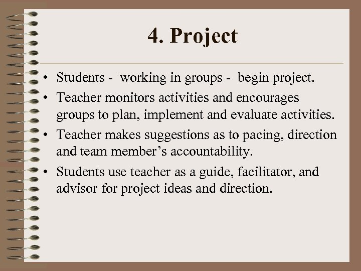 4. Project • Students - working in groups - begin project. • Teacher monitors