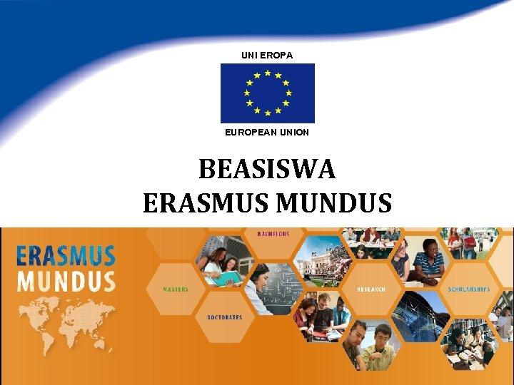 UNI EROPA EUROPEAN UNION BEASISWA ERASMUS MUNDUS