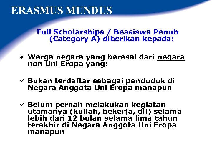 ERASMUS MUNDUS Full Scholarships / Beasiswa Penuh (Category A) diberikan kepada: • Warga negara