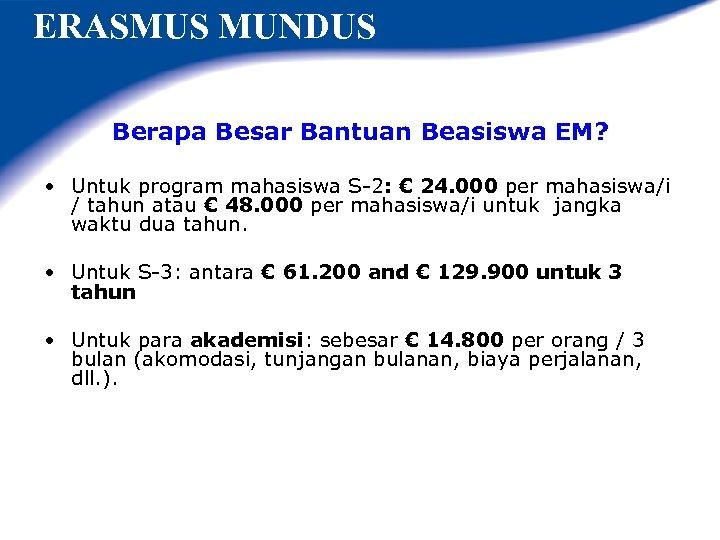 ERASMUS MUNDUS Berapa Besar Bantuan Beasiswa EM? • Untuk program mahasiswa S-2: € 24.