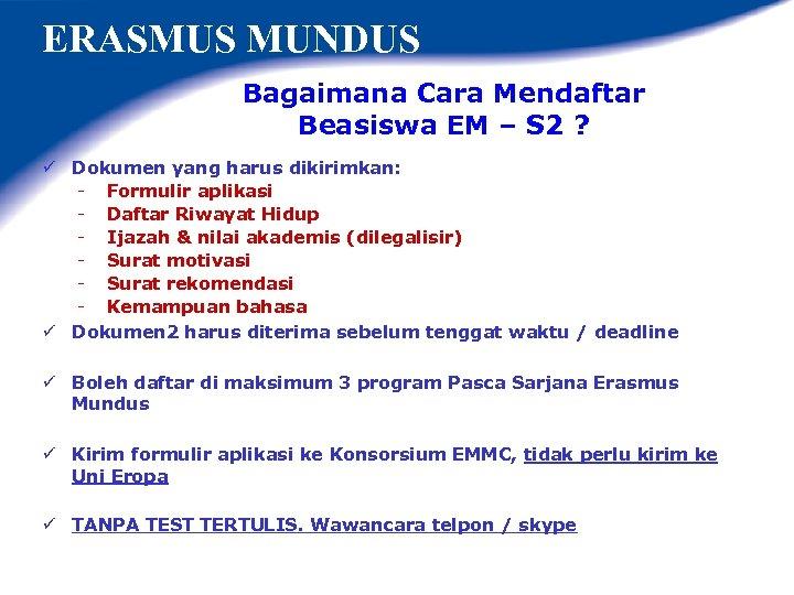 ERASMUS MUNDUS Bagaimana Cara Mendaftar Beasiswa EM – S 2 ? ü Dokumen yang