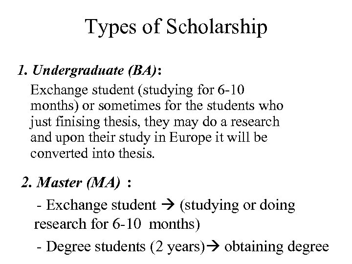 Types of Scholarship 1. Undergraduate (BA): Exchange student (studying for 6 -10 months) or