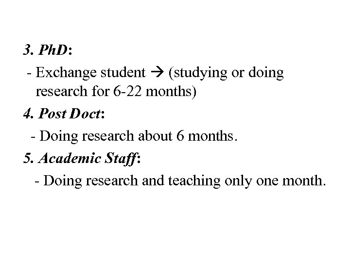3. Ph. D: - Exchange student (studying or doing research for 6 -22 months)