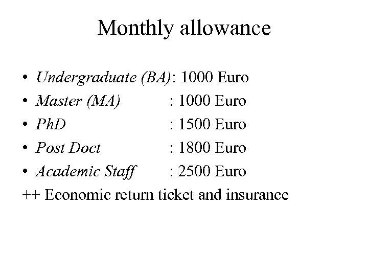 Monthly allowance • Undergraduate (BA): 1000 Euro • Master (MA) : 1000 Euro •