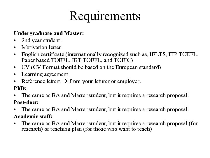 Requirements Undergraduate and Master: • 2 nd year student. • Motivation letter • English