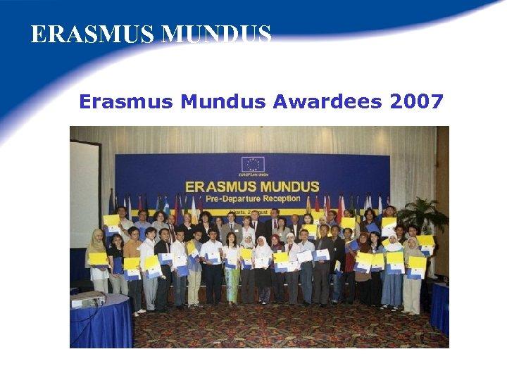 ERASMUS MUNDUS Erasmus Mundus Awardees 2007