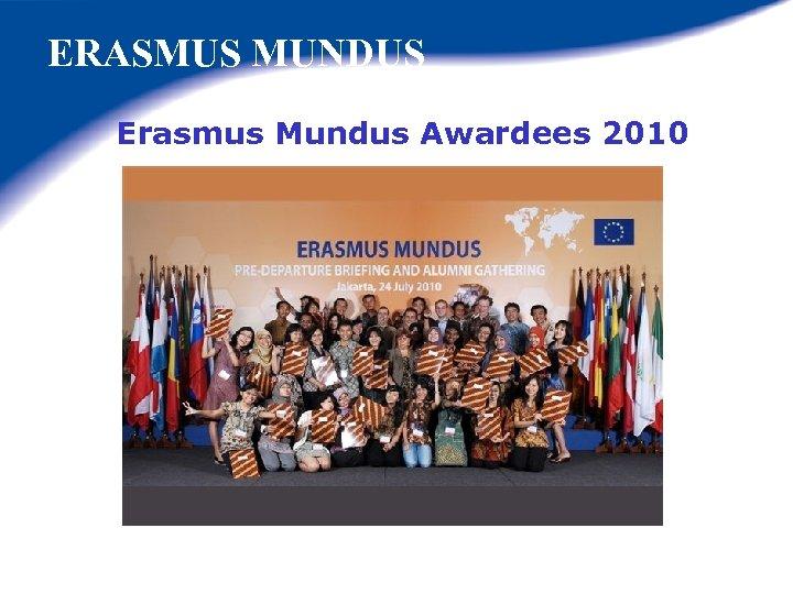 ERASMUS MUNDUS Erasmus Mundus Awardees 2010