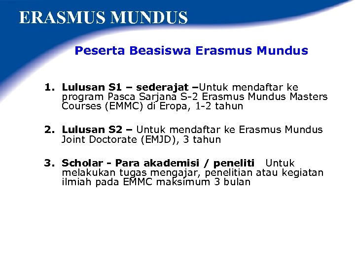 ERASMUS MUNDUS Peserta Beasiswa Erasmus Mundus 1. Lulusan S 1 – sederajat –Untuk mendaftar