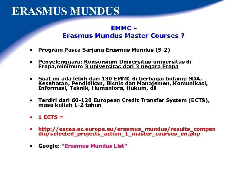 ERASMUS MUNDUS EMMC Erasmus Mundus Master Courses ? • Program Pasca Sarjana Erasmus Mundus