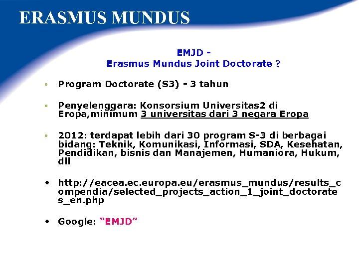 ERASMUS MUNDUS EMJD Erasmus Mundus Joint Doctorate ? • Program Doctorate (S 3) -