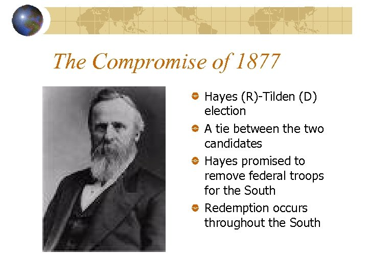 The Compromise of 1877 Hayes (R)-Tilden (D) election A tie between the two candidates
