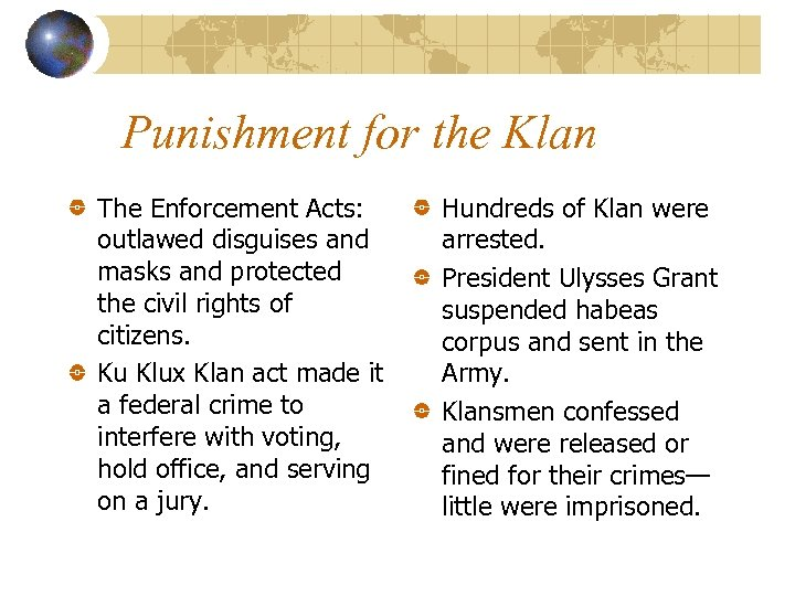 Punishment for the Klan The Enforcement Acts: outlawed disguises and masks and protected the