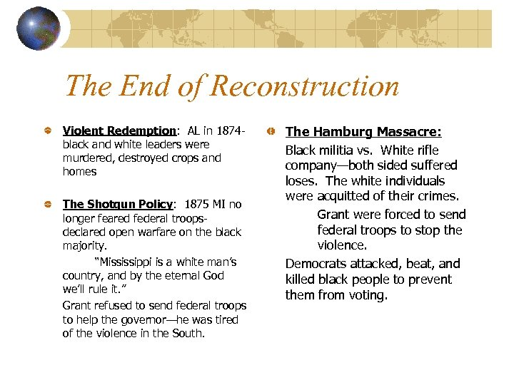 The End of Reconstruction Violent Redemption: AL in 1874 black and white leaders were