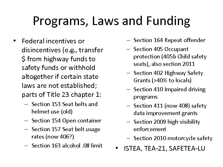 Programs, Laws and Funding • Federal incentives or disincentives (e. g. , transfer $