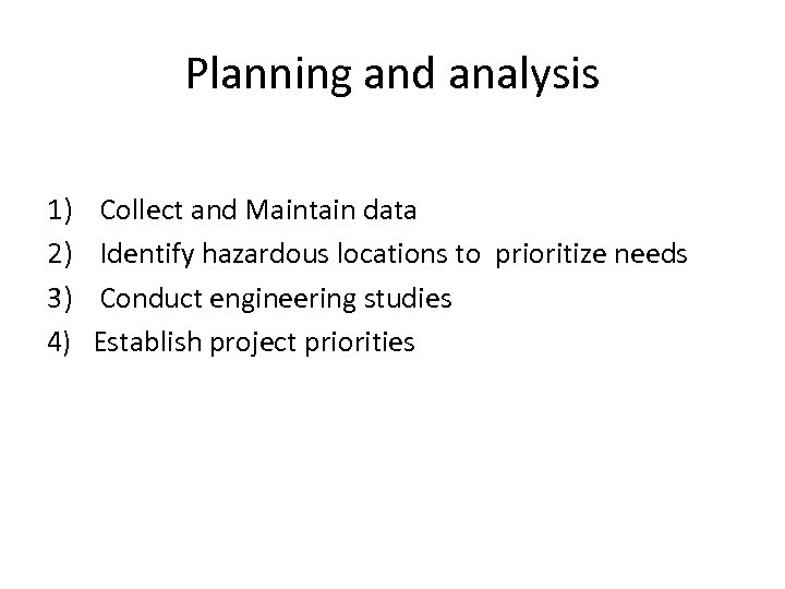 Planning and analysis 1) 2) 3) 4) Collect and Maintain data Identify hazardous locations