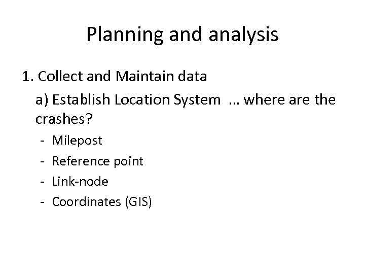 Planning and analysis 1. Collect and Maintain data a) Establish Location System … where