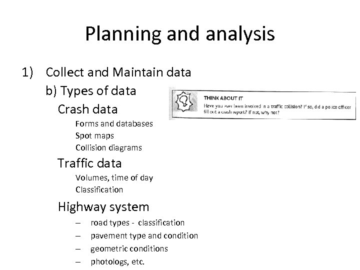 Planning and analysis 1) Collect and Maintain data b) Types of data Crash data