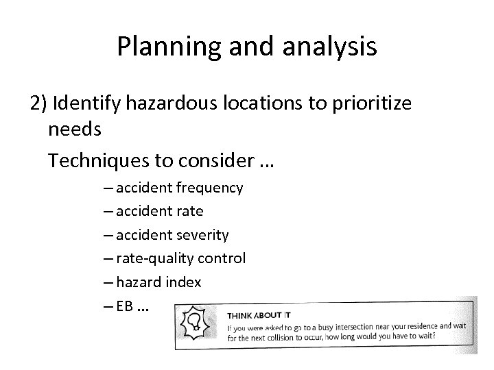 Planning and analysis 2) Identify hazardous locations to prioritize needs Techniques to consider …