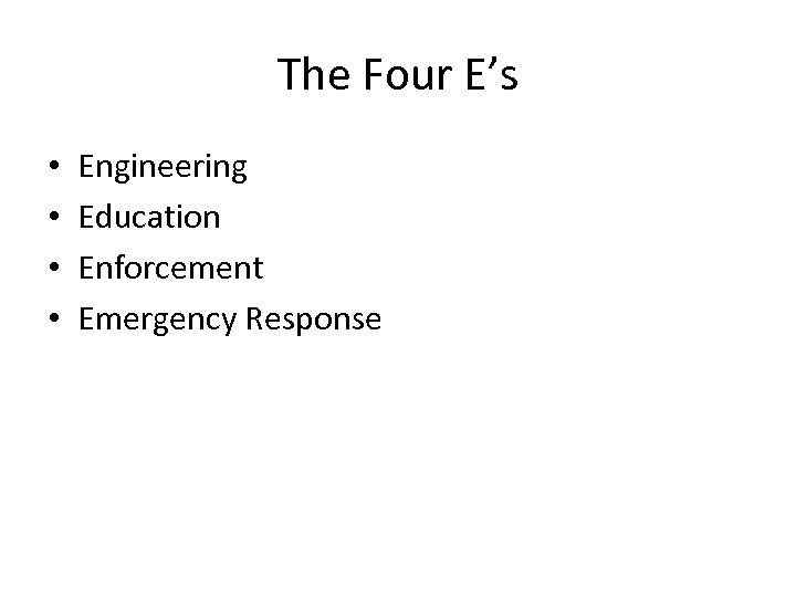The Four E's • • Engineering Education Enforcement Emergency Response