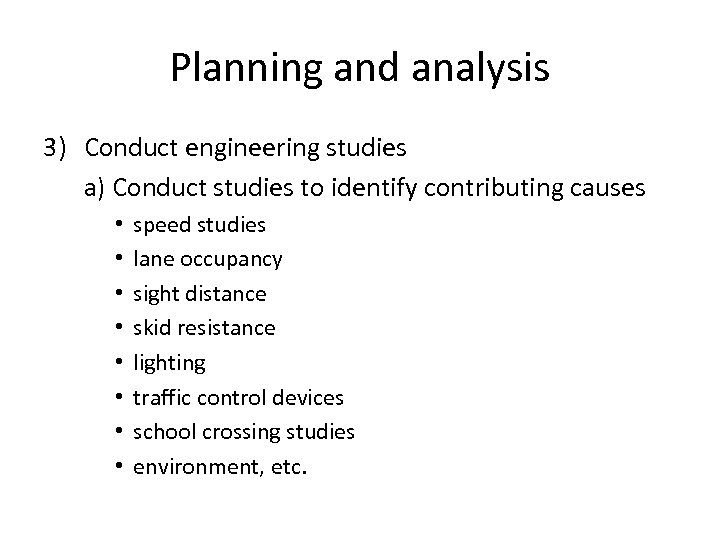 Planning and analysis 3) Conduct engineering studies a) Conduct studies to identify contributing causes