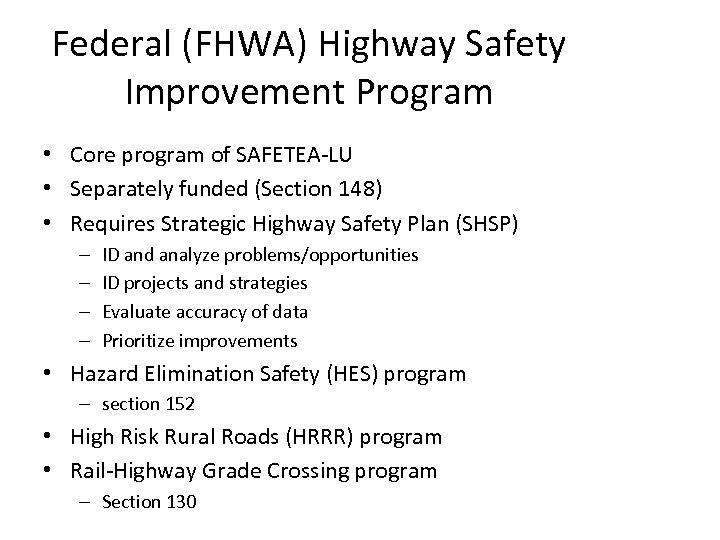 Federal (FHWA) Highway Safety Improvement Program • Core program of SAFETEA-LU • Separately funded