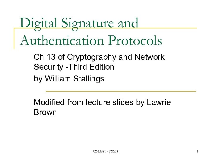 Digital Signature and Authentication Protocols Ch 13 of Cryptography and Network Security -Third Edition
