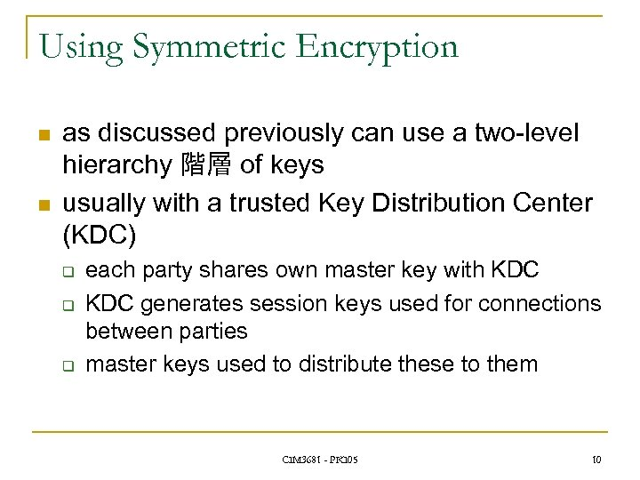 Using Symmetric Encryption n n as discussed previously can use a two-level hierarchy 階層
