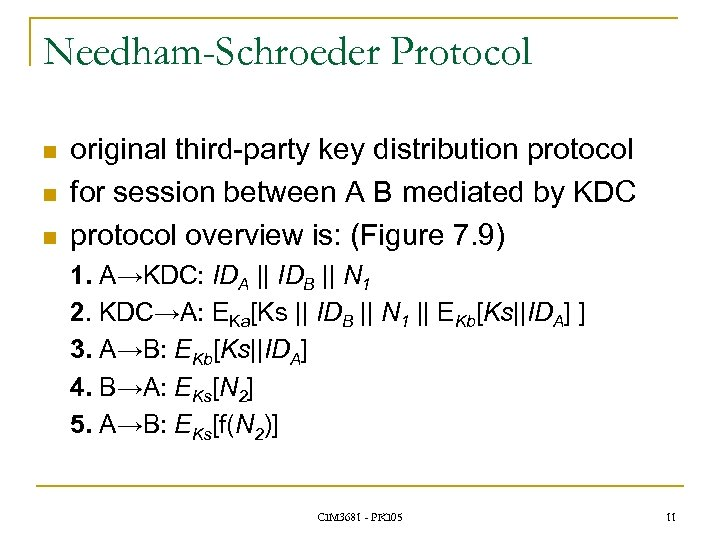 Needham-Schroeder Protocol n n n original third-party key distribution protocol for session between A