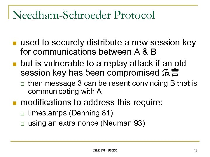 Needham-Schroeder Protocol n n used to securely distribute a new session key for communications