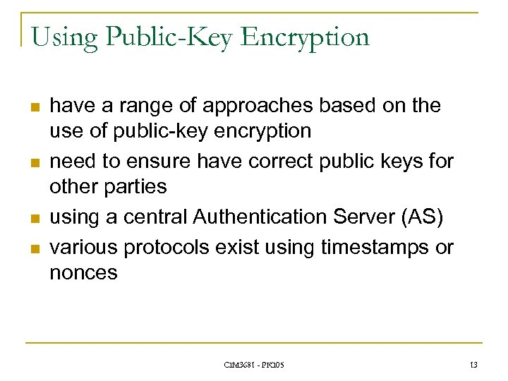 Using Public-Key Encryption n n have a range of approaches based on the use