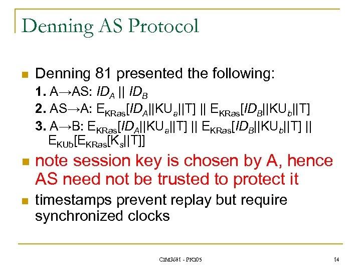 Denning AS Protocol n Denning 81 presented the following: 1. A→AS: IDA || IDB