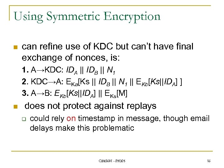 Using Symmetric Encryption n can refine use of KDC but can't have final exchange