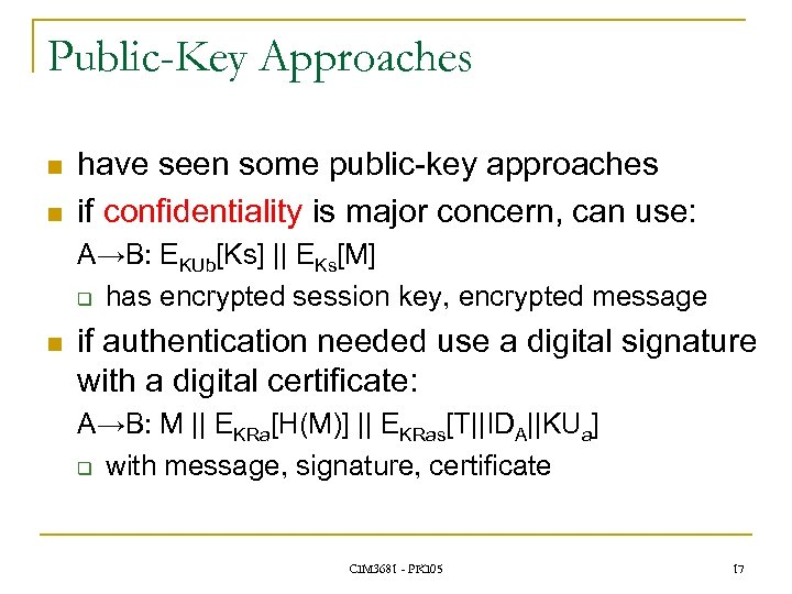 Public-Key Approaches n n have seen some public-key approaches if confidentiality is major concern,