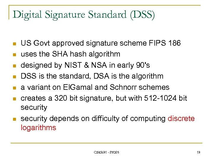 Digital Signature Standard (DSS) n n n n US Govt approved signature scheme FIPS