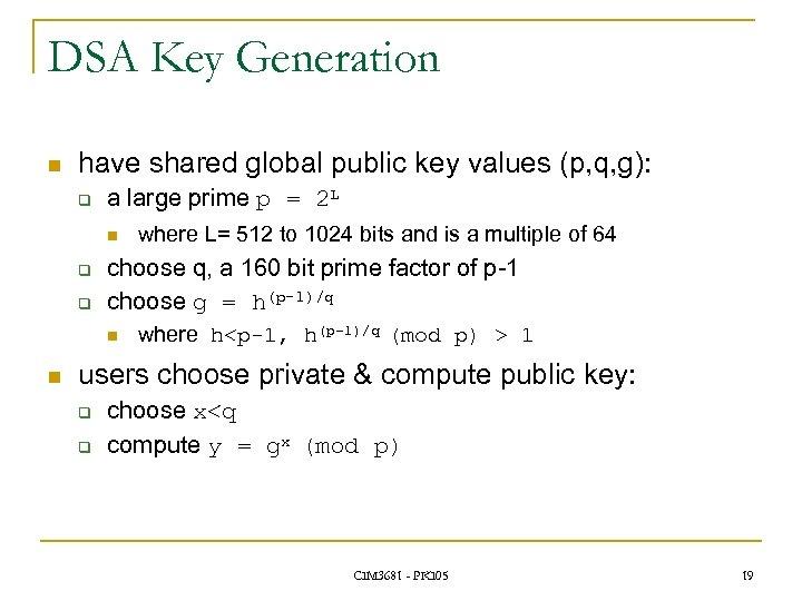 DSA Key Generation n have shared global public key values (p, q, g): q