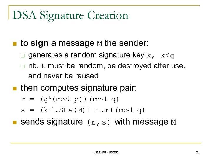 DSA Signature Creation n to sign a message M the sender: q q n