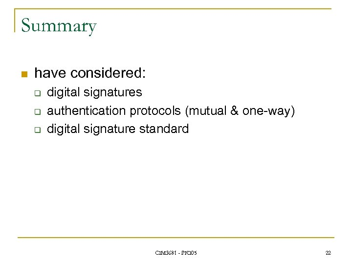 Summary n have considered: q q q digital signatures authentication protocols (mutual & one-way)