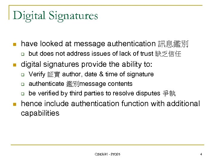 Digital Signatures n have looked at message authentication 訊息鑑別 q n digital signatures provide