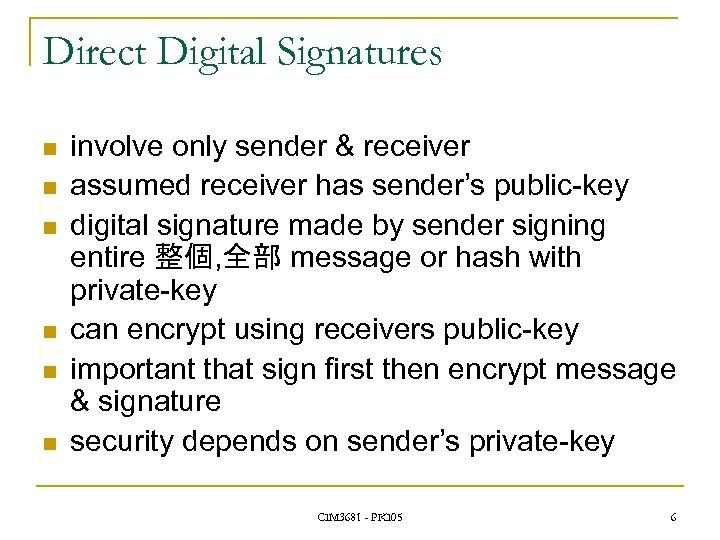 Direct Digital Signatures n n n involve only sender & receiver assumed receiver has