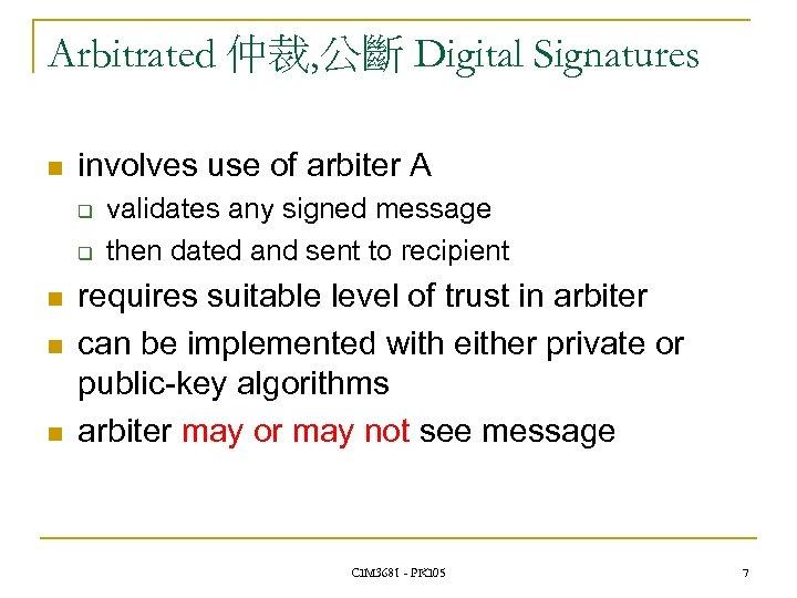 Arbitrated 仲裁, 公斷 Digital Signatures n involves use of arbiter A q q n