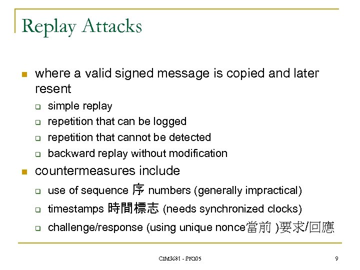 Replay Attacks n where a valid signed message is copied and later resent q