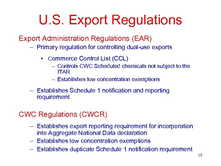 U. S. Export Regulations Export Administration Regulations (EAR) – Primary regulation for controlling dual-use