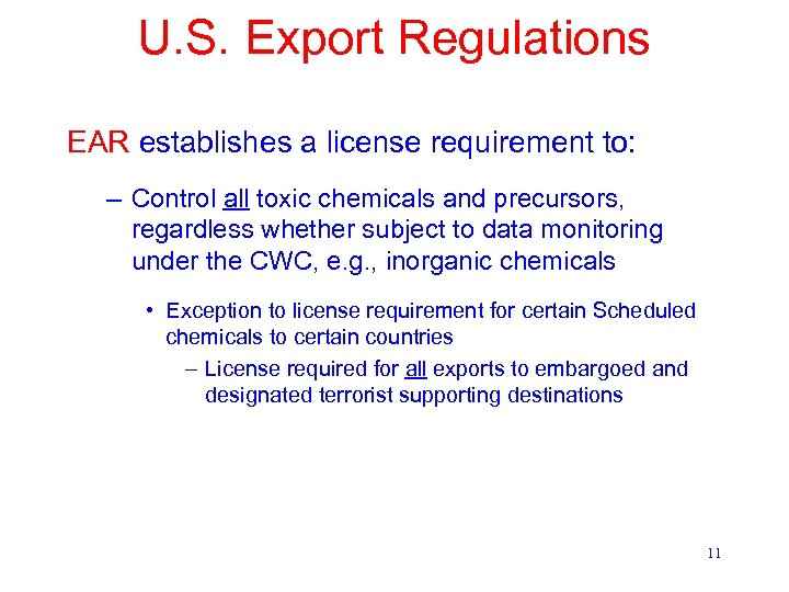 U. S. Export Regulations EAR establishes a license requirement to: – Control all toxic