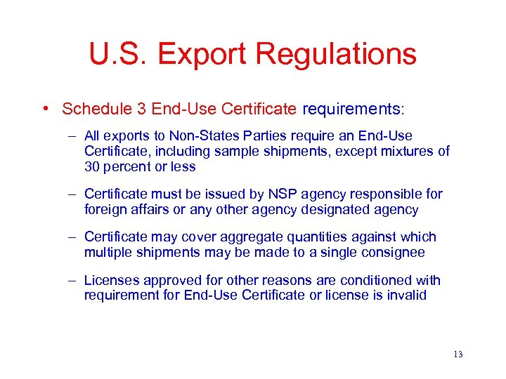 U. S. Export Regulations • Schedule 3 End-Use Certificate requirements: – All exports to