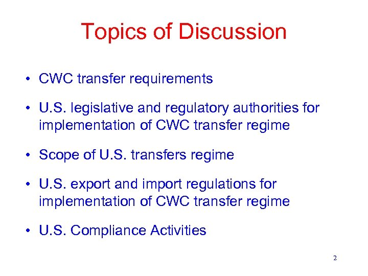 Topics of Discussion • CWC transfer requirements • U. S. legislative and regulatory authorities